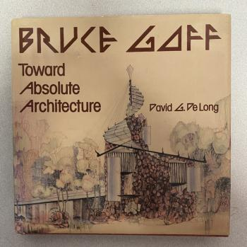 Image of Bruce Goff Toward Absolute Architecture David G De Long 1st Ed 1988