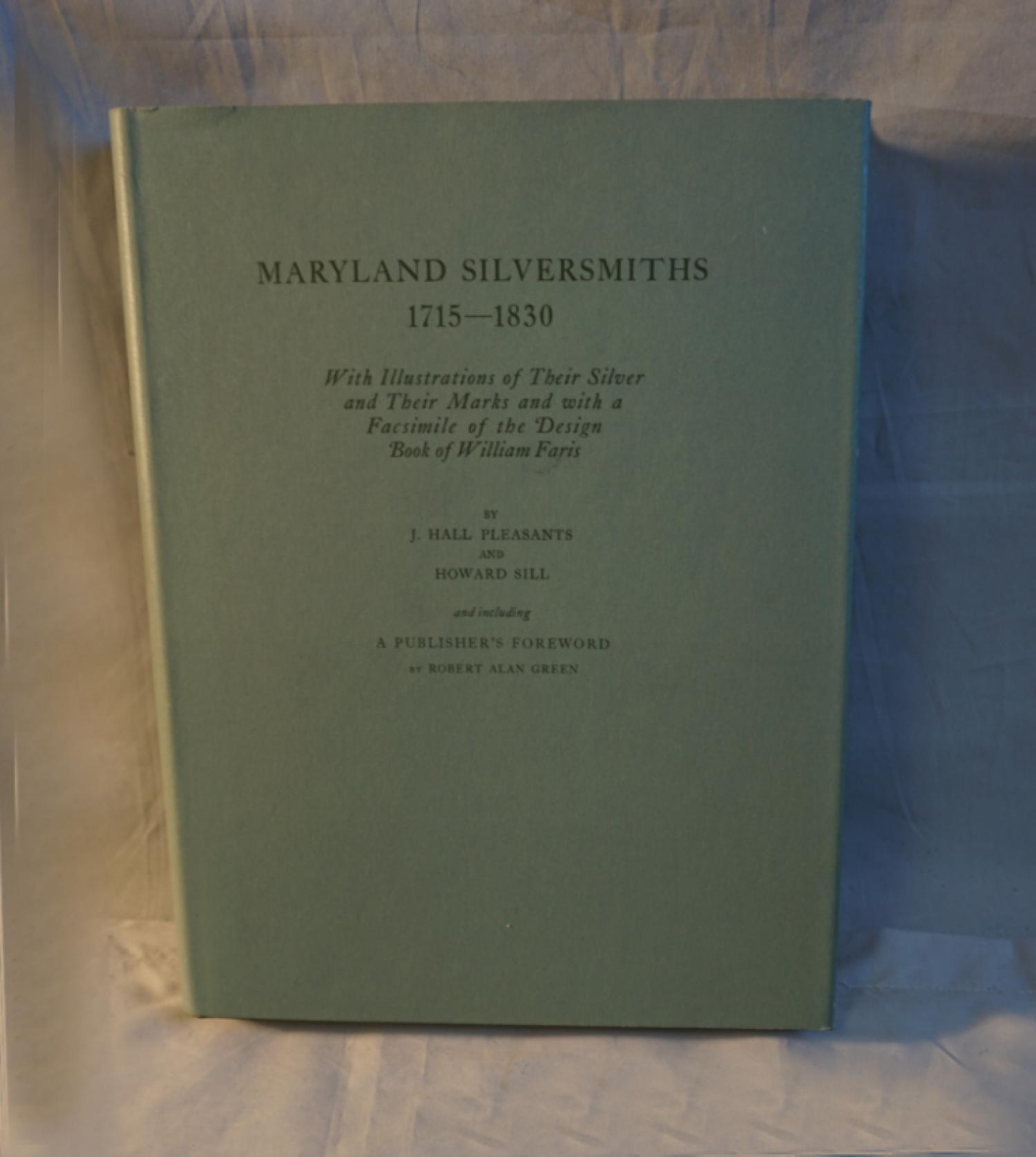 Maryland Silversmiths 1715 to 1830  Robert Green limited edition 1972